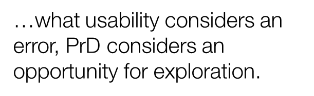 What usability considers an error, PrD considers an opportunity